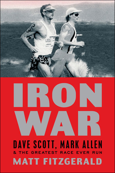 """Iron War: Dave Scott, Mark Allen, and the Greatest Race Ever Run"" Matt Fitzgerald"