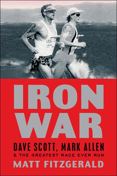 """""""Iron War: Dave Scott, Mark Allen, and the Greatest Race Ever Run"""" Matt Fitzgerald"""